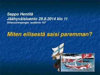 Seppo Hentilä Jäähyväisluento 29.8.2014 klo 11 Siltavuorenpenger, auditorio 107