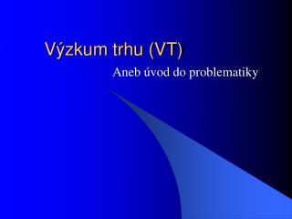 V�zkum trhu (VT)
