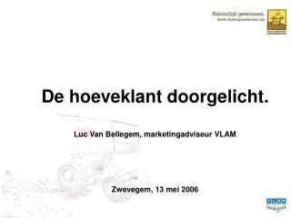 De hoeveklant doorgelicht. Luc Van Bellegem, marketingadviseur VLAM Zwevegem, 13 mei 2006