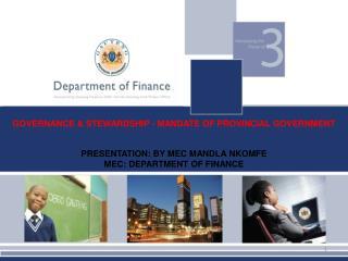 PRESENTATION: BY MEC MANDLA NKOMFE MEC: DEPARTMENT OF FINANCE