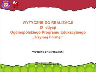 """WYTYCZNE DO REALIZACJI  IX  edycji  Ogólnopolskiego Programu Edukacyjnego """"Trzymaj Formę!"""""""