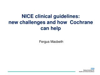 NICE clinical guidelines: new challenges and how  Cochrane can help