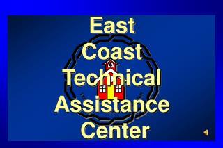 East  Coast  Technical  Assistance  Center