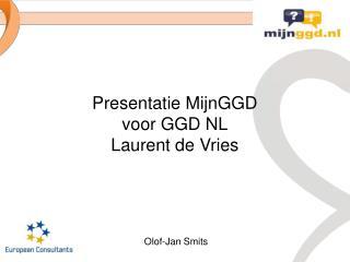 Presentatie MijnGGD voor  GGD NL Laurent de  Vries