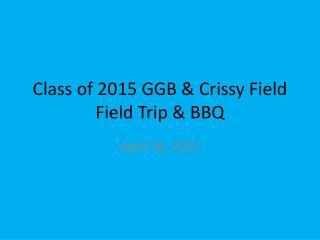Class of 2015 GGB &  Crissy  Field Field Trip & BBQ