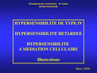 HYPERSENSIBILITE DE TYPE IV HYPERSENSIBILITE RETARDEE HYPERSENSIBILITE  A MEDIATION CELLULAIRE