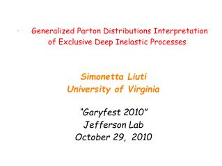 "Simonetta Liuti University of Virginia "" Garyfest 2010 "" Jefferson Lab October 29,  2010"