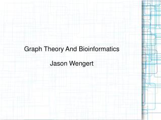 Graph Theory And Bioinformatics Jason Wengert