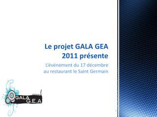 Le projet GALA GEA  2011  pr�sente