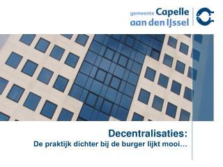Decentralisaties:  De praktijk dichter bij de burger lijkt mooi…