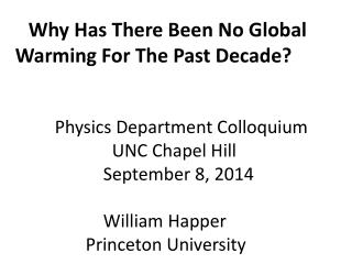 Why Has There Been No Global Warming For The Past Decade?         Physics Department Colloquium