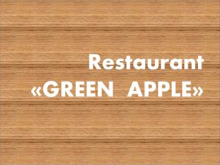 Restaurant « GREEN  APPLE »