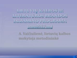 LIETUVIŲ KALBOS IR LITERATŪROS BRANDOS EGZAMINO PROGRAMA (nuo2013  m.)