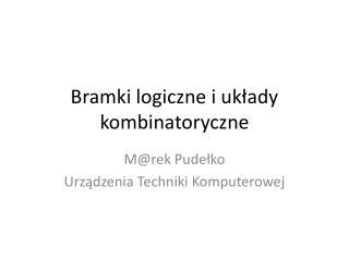 Bramki logiczne i układy kombinatoryczne