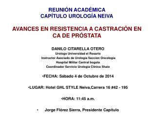 REUNIÓN ACADÉMICA  CAPÍTULO UROLOGÍA NEIVA AVANCES EN RESISTENCIA A CASTRACIÓN EN CA DE PRÓSTATA
