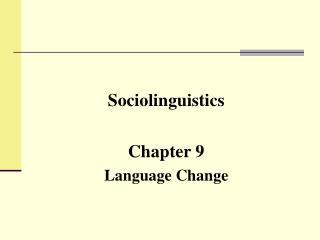 Sociolinguistics Chapter 9 Language Change