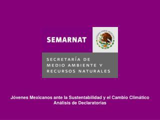 Jóvenes Mexicanos ante la Sustentabilidad y el Cambio Climático Análisis de Declaratorias