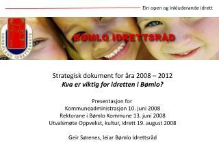 Strategisk dokument for åra 2008 – 2012 Kva er viktig for idretten i Bømlo? Presentasjon for
