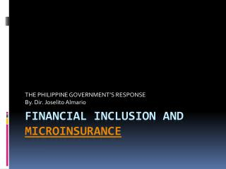 FINANCIAL INCLUSION AND  MICROINSURANCE