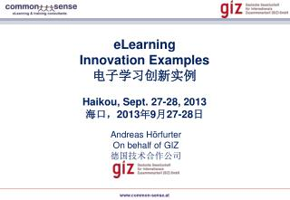 eLearning Innovation Examples 电子学习创新实例 Haikou, Sept. 27-28, 2013 海口, 2013 年 9 月 27-28 日