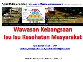 Agus Samsudrajat S,  SKM samsoe_skm@yahoo.co.id/ samsoe.skm@gmail