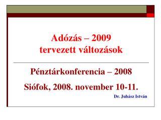 Adózás – 2009 tervezett változások Pénztárkonferencia – 2008 Siófok, 2008. november 10-11.