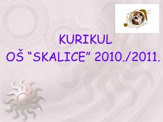 "KURIKUL  OŠ ""SKALICE"" 2010./2011."