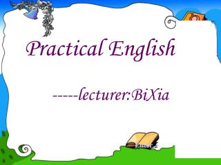 Practical English -----lecturer:BiXia