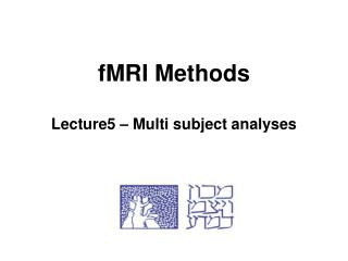 fMRI Methods Lecture5 – Multi subject analyses