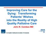Improving Care for the Dying:  Transforming Patients  Wishes into the Reality of High Quality Palliative Care
