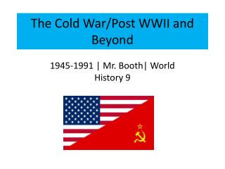 The Cold War/Post WWII and Beyond