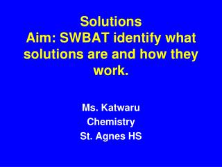 Solutions Aim: SWBAT identify what solutions are and how they work.