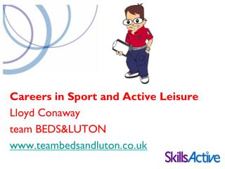Careers in Sport and Active Leisure Lloyd Conaway  team BEDS&LUTON teambedsandluton.co.uk