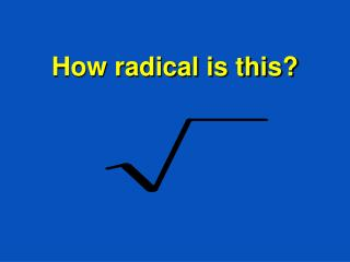 How radical is this?