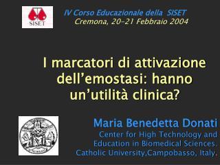 I marcatori di attivazione dell'emostasi: hanno un'utilità clinica? Maria Benedetta Donati