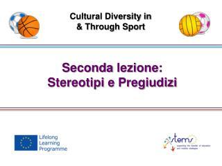 Seconda lezione : Stereotipi  e  Pregiudizi