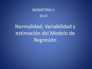 Normalidad, Variabilidad y estimaci�n del Modelo de Regresi�n
