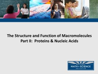 The Structure and Function of Macromolecules  Part II:  Proteins & Nucleic Acids