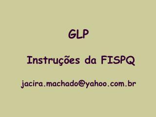 GLP  Instruções da FISPQ  jacira.machado@yahoo.br