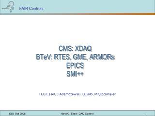CMS: XDAQ BTeV: RTES, GME, ARMORs EPICS SMI++