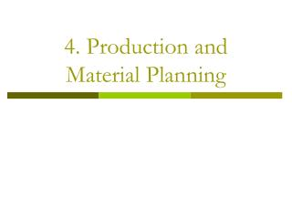4. Production and Material Planning