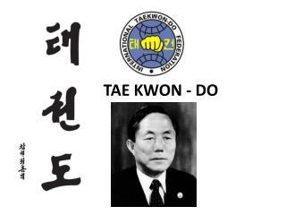 TAE KWON - DO
