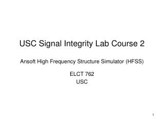 USC Signal Integrity Lab Course 2 Ansoft High Frequency Structure Simulator (HFSS)