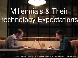 Millennials & Their  Technology Expectations