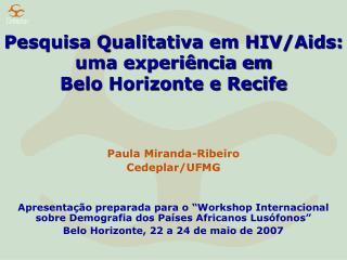 Pesquisa Qualitativa em HIV/Aids: uma experi�ncia em  Belo Horizonte e Recife