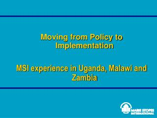 Moving from Policy to Implementation MSI experience in Uganda, Malawi and Zambia