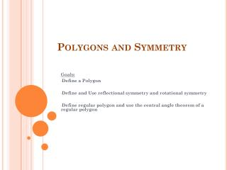 Goals: Define a Polygon Define and Use  reflectional  symmetry and rotational symmetry