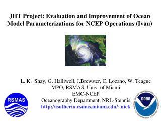 L. K.  Shay, G. Halliwell, J.Brewster, C. Lozano, W. Teague MPO, RSMAS, Univ. of Miami EMC-NCEP