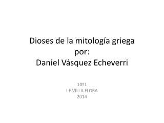 Dioses de la mitología griega  por: Daniel Vásquez Echeverri
