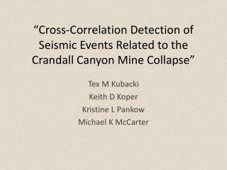 """Cross-Correlation Detection of Seismic Events Related to the Crandall Canyon Mine Collapse"""